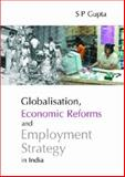 Globalisation, Economic Reforms and Employment Strategy in India, Gupta, S. P., 8171884628