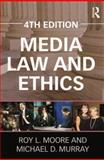 Media Law and Ethics, Moore, Roy L. and Murray, Michael D., 0415894638