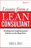 Lessons from a Lean Consultant : Avoiding Lean Implementation Failures on the Shop Floor, Ortiz, Chris A., 0131584634