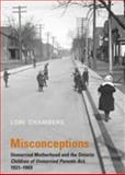 Misconceptions : Unmarried Motherhood and the Ontario Children of Unmarried Parents Act, 1921-1969, Chambers, Lori, 0802044638