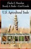 U. S. Agricultural Trade : Trends, Composition, Direction and Policy, Hanrahan, Charles E., 1604564636