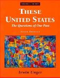 These United States : The Questions of Our Past, Unger, Irwin, 0131714635