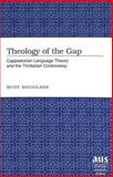 Theology of the Gap : Cappadocian Language Theory and the Trinitarian Controversy, Douglass, Scot, 0820474630