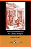 The Haunted Man and the Ghost's Bargain, Dickens, Charles, 1406554634