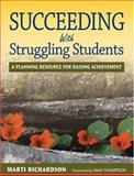Succeeding with Struggling Students : A Planning Resource for Raising Achievement, Richardson, Marti, 1412944635