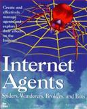 Internet Agents : Robots, Spiders, Fish and Worms, New Riders Development Group Staff and Cheong, Fah-Chun, 1562054635