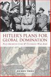 Hitler's Plans for Global Domination : Nazi Architecture and Ultimate War Aims, Thies, Jochen, 1782384634