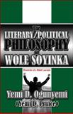 The Literary/Political Philosophy of Wole Soyink, Yemi D. Ogunyemi (Yemi D. Prince), 1608364631
