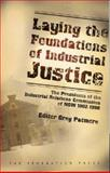 Laying the Foundations of Industrial Justice : The Presidents of the Industrial Relations Commission of NSW, 1902-1998, Greg (ed) Patmore, 1862874638