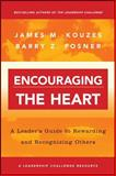 Encouraging the Heart : A Leader's Guide to Rewarding and Recognizing Others, Kouzes, James M. and Posner, Barry Z., 0787964638
