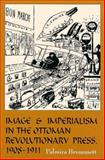 Image and Imperialism in the Ottoman Revolutionary Press, 1908-1911, Brummett, Palmira Johnson, 0791444635