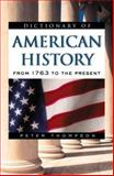 Dictionary of American History : From 1763 to the Present, Thompson, Peter, 0816044635