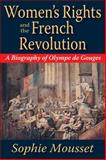 Women's Rights and the French Revolution : A Biography of Olympe de Gouges, Mousset, Sophie, 1412854636