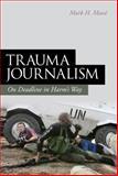 Trauma Journalism : On Deadline in Harm's Way, Massé, Mark H., 1441184635