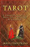 Tarot - a Complete Course in Basic Tarot Meanings and Techniques, Maya Cointreau, 1494894637