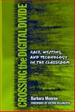 Crossing the Digital Divide : Race, Writing, and Technology in the Classroom, Monroe, Barbara Jean, 0807744638