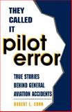 They Called it Pilot Error : True Stories Behind General Aviation Accidents, Cohn, Robert L., 0830644636