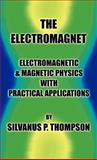 The Electromagnet - Electromagnetic and Magnetic Physics with Practical Applications, Silvanus Thompson, 1427614636