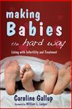 Making Babies the Hard Way, Caroline Gallup, 1843104636