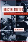 Doing Time Together : Love and Family in the Shadow of the Prison, Comfort, Megan, 0226114635