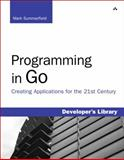 Programming in Go : Creating Applications for the 21st Century, Summerfield, Mark, 0321774639