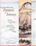 Painters As Envoys - Korean Inspiration in Eighteenth-Century Japanese Nanga, Jungmann, Burglind, 0691114633
