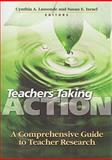 Teachers Taking Action : A Comprehensive Guide to Teacher Research, Cynthia A. Lassonde, Susan E. Israel, 0872074633