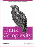 Think Complexity : Complexity Science and Computational Modeling, Downey, Allen B., 1449314635