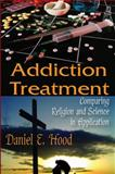 Addiction Treatment : Comparing Religion and Science in Application, Hood, Daniel E., 1412814634