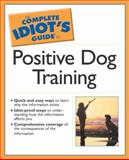 The Complete Idiot's Guide to Positive Dog Training, Pamela Dennison, 0028644638