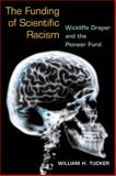 The Funding of Scientific Racism : Wickliffe Draper and the Pioneer Fund, Tucker, William H., 0252074637