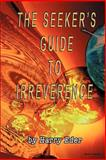 The Seeker's Guide to Irreverence, Harry Eder, 059530463X