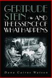 Gertrude Stein and the Essence of What Happens, Watson, Dana Cairns, 0826514634