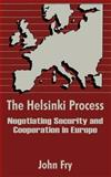 The Helsinki Process : Negotiating Security and Cooperation in Europe, Fry, John, 1410204634