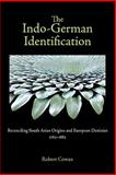 The Indo-German Identification : Reconciling South Asian Origins and European Destinies, 1765-1885, Cowan, Robert, 1571134638