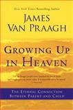 Growing up in Heaven, James Van Praagh, 0062024647