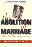The Abolition of Marriage, Maggie Gallagher, 0895264641