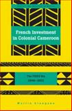 French Investment in Colonial Cameroon : The FIDES ERA (1946-1957), Atangana, Martin-René, 1433104644