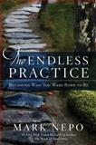 The Endless Practice, Mark Nepo, 1476774641