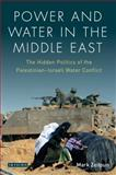 Power and Water in the Middle East : The Hidden Politics of the Palestinian-Israeli Water Conflict, Zeitoun, Mark, 1845114647
