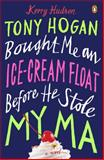 Tony Hogan Bought Me an Ice-Cream Float Before He Stole My Ma, Kerry Hudson, 0143124641