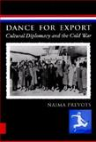 Dance for Export : Cultural Diplomacy and the Cold War, Prevots, Naima, 0819564648