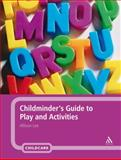 Childminder's Guide to Play and Activities, Lee, Allison, 0826494641