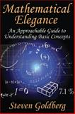 Mathematical Elegance : An Approachable Guide to Understanding Basic Concepts, Goldberg, Steven, 1412854644