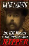Dr. H. H. Holmes and the Whitechapel Ripper, Dane Ladwig, 1497484642