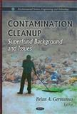 Contamination Cleanup : Superfund Background and Issues, Germanno, Brian A., 1611224640