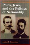 Poles, Jews, and the Politics of Nationality : The Bund and the Polish Socialist Party in Late Tsarist Russia, 1892-1914, Zimmerman, Joshua D., 0299194647