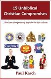 15 Unbiblical Christian Compromises, Paul Kasch, 1477504648