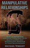 Manipulative Relationships, Michael Wright, 150071464X