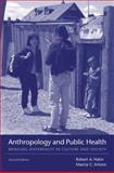 Anthropology and Public Health : Bridging Differences in Culture and Society, Hahn, Robert A. and Inborn, Marcia, 0195374649